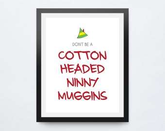 Don't Be A Cotton Headed Ninny Muggins Print, Elf Quote, Cotton Headed Ninny Muggins Wall Art, Elf Movie Quotes, Buddy the Elf Print