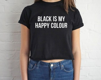 Black Is My Happy Colour Crop T-shirt Top Shirt Tee Cropped Fashion Blogger Grunge