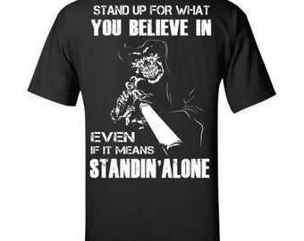 Stand up for what you believe in even if it means standing alone T-Shirt