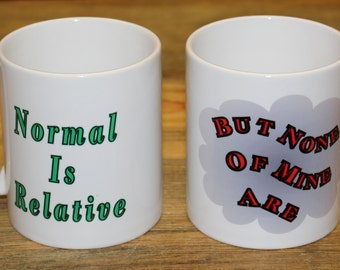 Normal Is Relative But None Of Mine Are   -   Mug