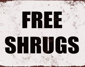 Free Shrugs. Funny Metal Sign