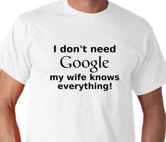 I Don't Need Google My Wife Knows Everything Gift For