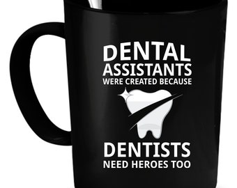 Dental Assistants Coffee Mug 11 oz. Perfect Gift for Your Dad, Mom, Boyfriend, Girlfriend, or Friend - Proudly Made in the USA!