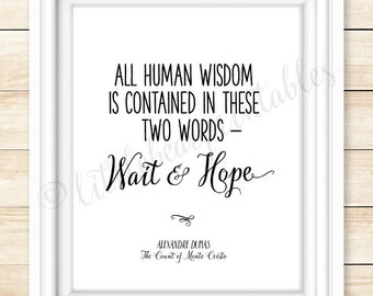 Printable quote, Alexandre Dumas quote, All human wisdom is contained in these two words--wait & hope, Count of Monte Cristo inspiring quote
