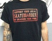 Black Support Your Local Skateboarder by Draining your Pool Skate Punk T-shirt by Seven 13 Productions