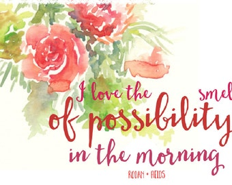 I Love the Smell of Possibility in the Morning - Rodan and Fields - print or post digital download