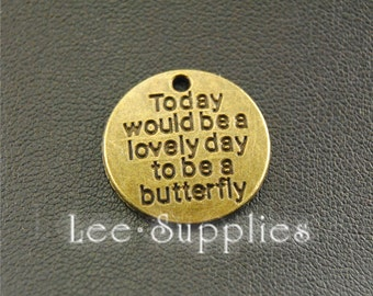 "10pcs Antique Silver Bronze"" Today Would Be A Lovely Day To Be A Butterfly "" Round Charms Pendant A1137/A1920"
