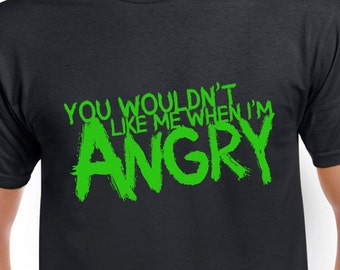 You Wouldn't Like Me When I'm Angry Tshirt | incredible black tshirt for fans of the hulking green goliath from comic books, movies and TV