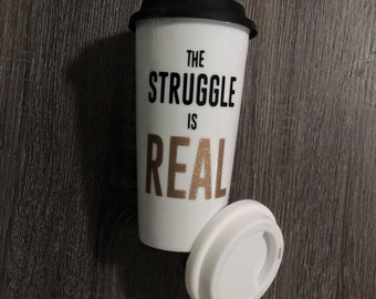 The Struggle is Real 16oz Coffee Tumbler