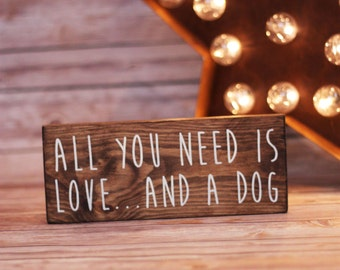 Wood Sign, All you need is Love... and a dog, Home Decor, Rustic Wood Sign