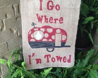 I Go Where I'm Towed Garden Flag, Camping Flag, Camping Decoration, Camper, I Go Where I'm Towed, Garden Flag, Burlap Flag, Guy Gift, Travel