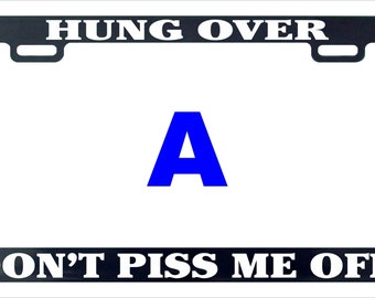 Hung over don't piss me off funny license plate frame