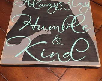 Always stay humble and kind sign, wood sign, painted sign, country song, humble and kind, western sign
