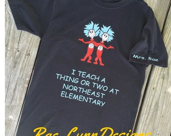Dr. Seuss Teacher Shirt PERSONALIZED Custom(SCHOOL name and teachers name, T-shirt. School Shirt. Thing One Thing Two I Teach a Thing or Two