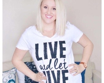 Live and Let Live White Women's V-Neck Tee, live and let live t-shirt, live today tee, white shirt, positive tee, live and let live shirt
