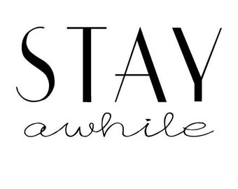 Stay Awhile Graphic Print