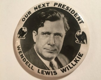 Wendell Lewis Willkie - Our Next President, Large 1940 Original Campaign Button, Vintage Political Pinback