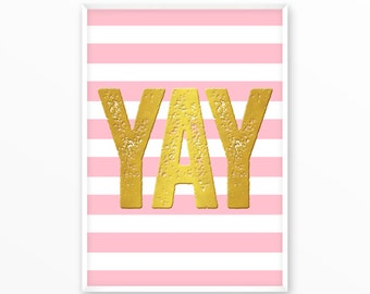 Yay Print, great, gold, pink, printable, art, digital, Typography, Quotes, Poster, Inspiration Home Decor, Screenprint, wall art, gift