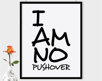 I am no pushover printable quote, motivational quote print, black and white typography poster, wall decor art, instant download, art print