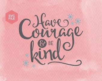Have Courage and Be Kind, be kind svg, girls quotes svg, viny decal, little girl svg, courage svg, svg phrases for cricut, cinderella svg