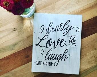 Jane Austen sign Pride and Prejudice // wood sign // I dearly love to laugh // Elizabeth Bennet