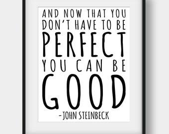 50% OFF And Now That You Don't Have To Be Perfect You Can be Good, John Steinbeck Quotes, East Of Eden, Book Quotes, Literary, Typography