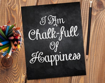 I Am Chalk-full Of Happiness Digital 8x10 Printable Poster Chalk Lettering Funny Pun Chalkboard Puns Classroom Teacher Card Funny Student