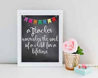 Teacher Appreciation, Teacher Gift, A Teacher Nourishes the Soul of a Child for a Lifetime, Gift for Teacher, Chalkboard Art, Instant Print