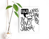 "PRINTABLE ""RAWR means I love you in dinosaur"" Art print 