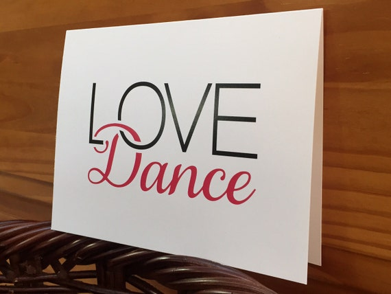 Love Dance Greeting card Art 5.5x4.25 with envelope, Dance card, LOVE Dance card, Love Dance quote, dance, dance quote, LOVE Dance