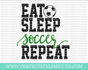 Eat, Sleep, Soccer, Repeat SVG, DXF, EPS, png Files for Cutting Machines Cameo or Cricut - Soccer Mom Svg, Soccer Svg, Sports Svg