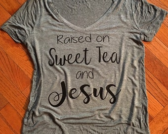 Raised on Sweet Tea and Jesus vneck