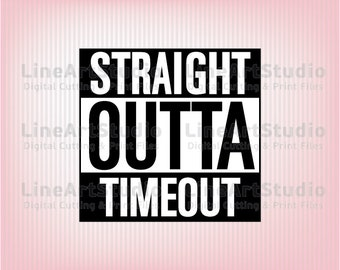 Straight Outta Timeout SVG Files - SVG Cutting Files - Cutting Files for Silhouette Cameo or Cricut - Instant Download