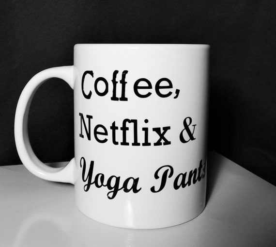 Items Similar To Coffee, Netflix & Yoga Pants // Quote