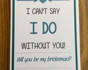 Will You Be My Bridesmaid Card Set, (Turquoise/Teal) I Can't Say I Do Without You, Set of 8 Cards and Envelops, Handmade Invites