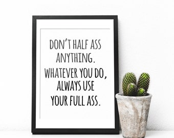 Don't Half Ass Anything, Always Use Your Full Ass, Funny Wall Art, Dorm Wall Art, Office Art, Office Decor, Typography Wall Art Prints