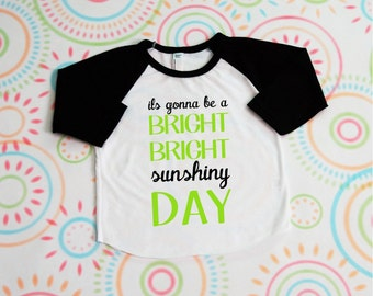 Its Gonna be a Bright Sunshiny day infant, baby, toddler, kids raglan shirt