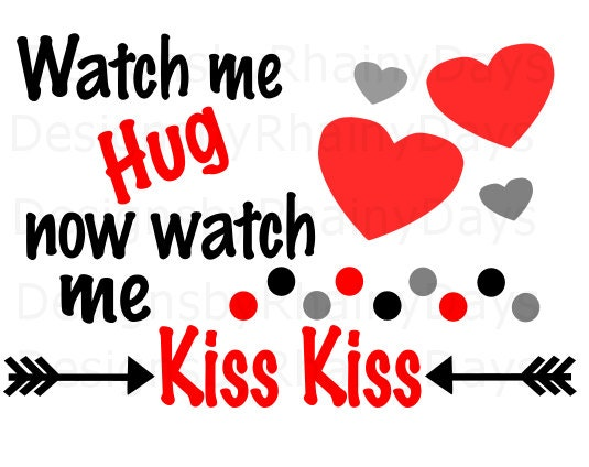 Buy 3 get 1 free! Watch me hug now watch me kiss kiss SVG, cutting file, Valentine's Day