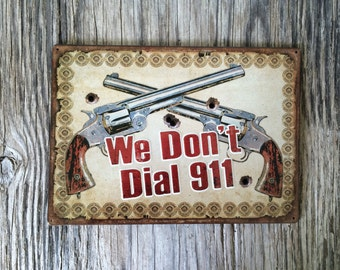 Vintage style tin metal sign // gift for him // fathers Day man cave // outdoor yard art // we dont dial 911 pistol wall art