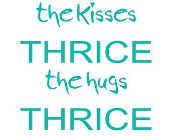 Thrice The Kisses, Thrice The Hugs, Thrice The Love Print.