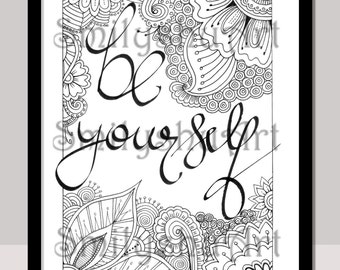 Be Yourself, Instant Download, Print, Color, Frame, Gift, Lift Someone's Spirit, Zentangle Framable Quote, Mindfulness coloring, Art Therapy