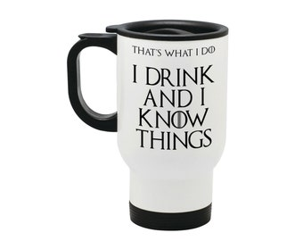 I Drink and I Know Things (That's What I Do) - Game of Thrones - Funny Stainless Steel Travel Mug