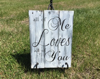 All of Me Loves All of You, Rustic All of Me Loves All of You Sign, Love Signs, Wedding Gift, Rustic Wood Signs, John Legend, Wood Love Sign