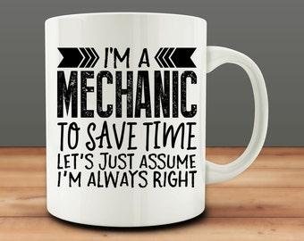 I'm An Mechanic...To Save Time, Let's Assume I'm Always Right Mug, funny Mechanic mug (M902)