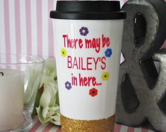 There might be bailey's in here, travel mug, travel tumbler, glitter tumbler, love bailey's, bailey's coffee mug, custom tumbler