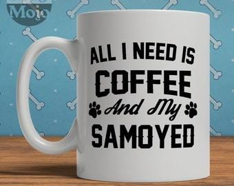 Samoyed Mug - All I Need Is Coffee And My Samoyed - Ceramic Mug For Dog Lovers