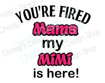 Mimi svg download file / Your fired Momma svg / Mimi Svg / Baby svg / Mama svg / vinyl crafting / baby clip art / mimi is here download