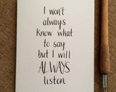 I Will ALWAYS Listen - Handmade Sympathy Card - Bereavement Card - Breakup Card - Bad Day Card