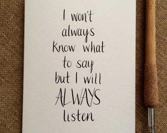 I Will ALWAYS Listen - Handmade Sympathy Card - Bereavement Card - Breakup Card - Bad Day Card