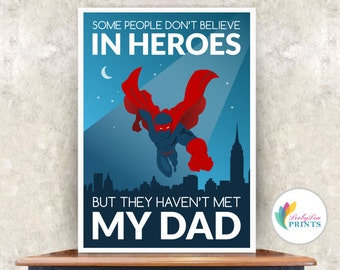 Gift for Dad - Some People Don't Believe in Heroes...